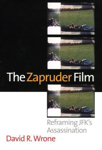 The Zapruder Film: Reframing Jfk's Assassination (Hardback)
