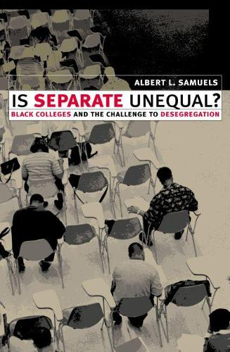Is Separate Unequal?: Black Colleges and the Challenge to Desegregation (Hardback)