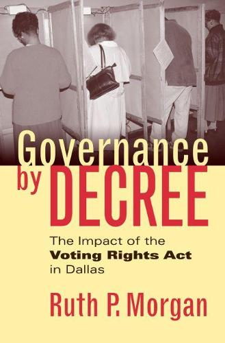Governance by Decree: The Impact of the Voting Rights Act in Dallas - Studies in Government and Public Policy (Paperback)