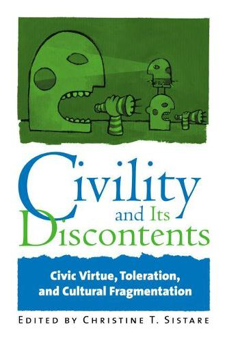 Civility and Its Discontents: Civic Virtue, Toleration, and Cultural Fragmentation (Paperback)
