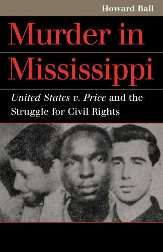 Murder in Mississippi: United States v. Price and the Struggle for Civil Rights - Landmark Law Cases and American Society (Paperback)