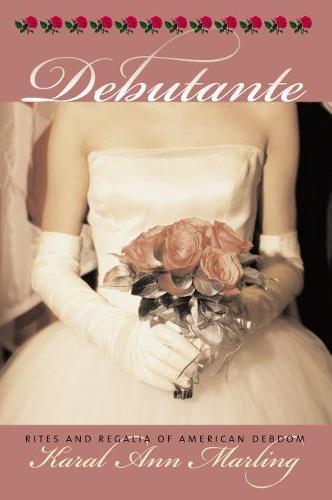 Debutante: Rites and Regalia of American Debdom - CultureAmerica (Hardback)