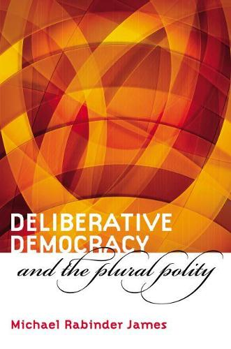 Deliberative Democracy and the Plural Polity (Paperback)