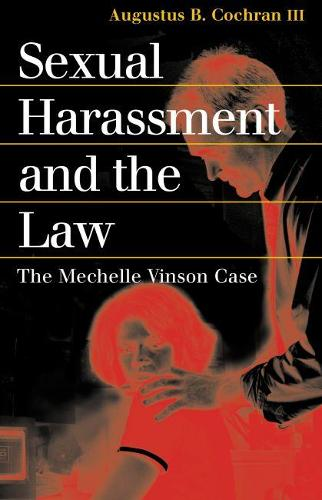 Sexual Harassment and the Law: The Mechelle Vinson Case - Landmark Law Cases and American Society (Paperback)