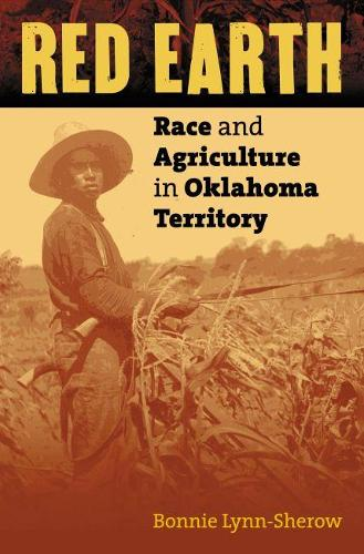 Red Earth: Race and Agriculture in Oklahoma Territory (Hardback)