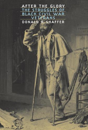 After the Glory: The Struggles of Black Civil War Veterans - Modern War Studies (Hardback)