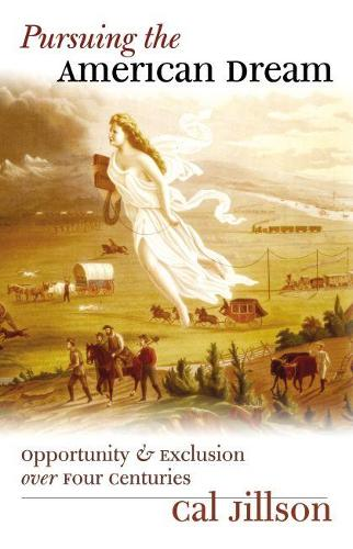 Pursuing the American Dream: Opportunity and Exclusion Over Four Centuries - American Political Thought (Hardback)