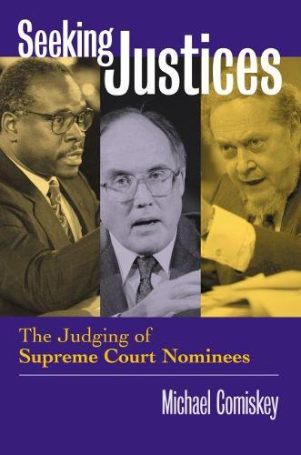 Seeking Justices: The Judging of Supreme Court Nominees (Paperback)