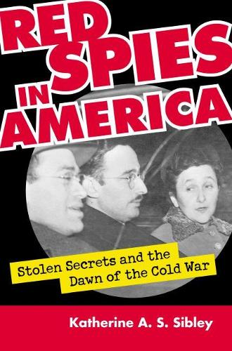 Red Spies in America: Stolen Secrets and the Dawn of the Cold War (Hardback)