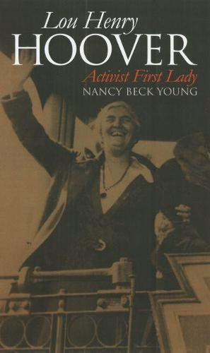 Lou Henry Hoover: Activist First Lady - Modern First Ladies (Hardback)