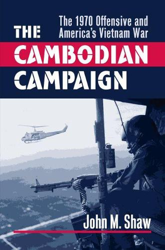 The Cambodian Campaign: The 1970 Offensive and America's Vietnam War - Modern War Studies (Hardback)