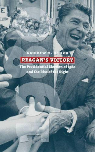 Reagan's Victory: The Presidential Election of 1980 and the Rise of the Right - American Presidential Elections (Paperback)
