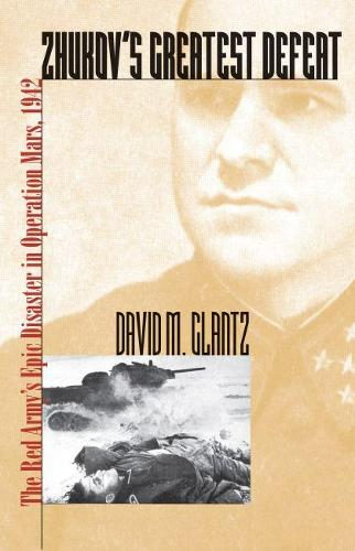 Zhukov's Greatest Defeat: The Red Army's Epic Disaster in Operation Mars, 1942 - Modern War Studies (Paperback)