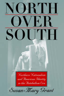 North Over South: Northern Nationalism and American Identity in the Antebellum Era (Paperback)