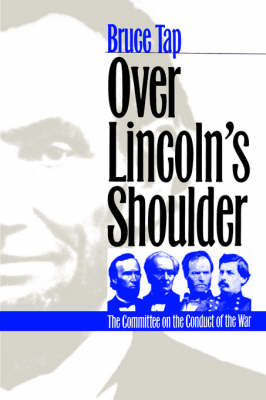 Over Lincoln's Shoulder: The Committee on the Conduct of the War (Paperback)
