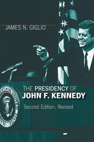 The Presidency of John F. Kennedy - American Presidency Series (Hardback)