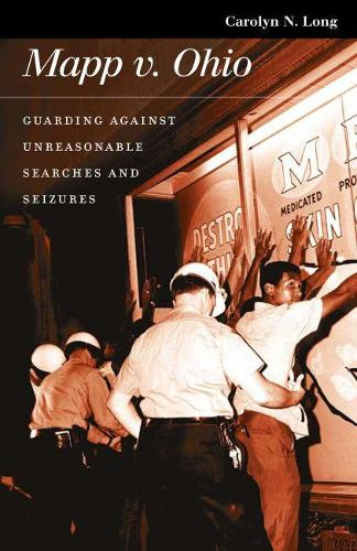 Mapp Versus Ohio: Guarding Against Unreasonable Searches and Seizures - Landmark Law Cases and American Society (Paperback)