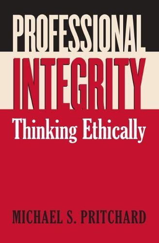 Professional Integrity: Thinking Ethically (Hardback)