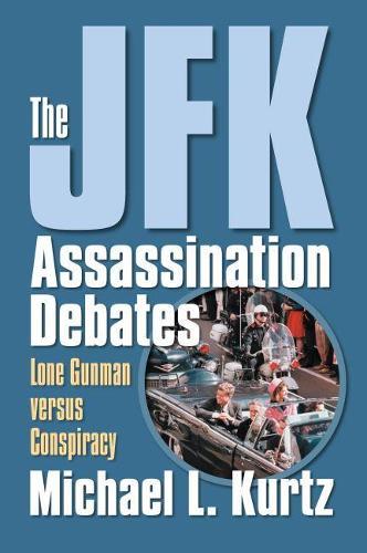 The JFK Assassination Debates: Lone Gunman Versus Conspiracy (Hardback)