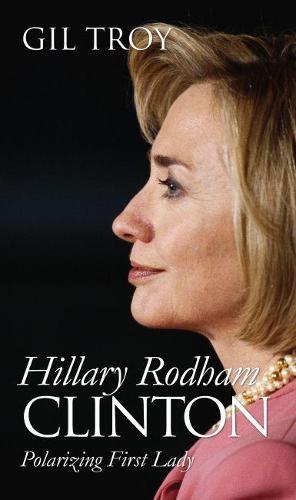 Hillary Rodham Clinton: Polarizing First Lady - Modern First Ladies (Hardback)
