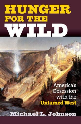 Hunger for the Wild: America's Obsession with the Untamed West (Hardback)