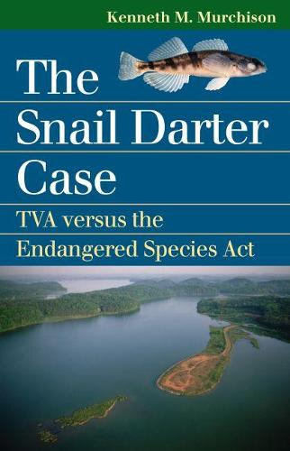 The Snail Darter Case: TVA Versus the Endangered Species Act - Landmark Law Cases and American Society (Paperback)