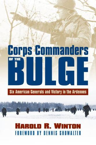 Corps Commanders of the Bulge: Six American Generals and Victory in the Ardennes - Modern War Studies (Hardback)