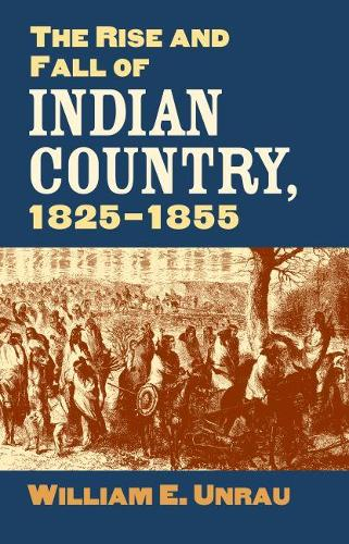 The Rise and Fall of Indian Country, 1825-1855 (Hardback)
