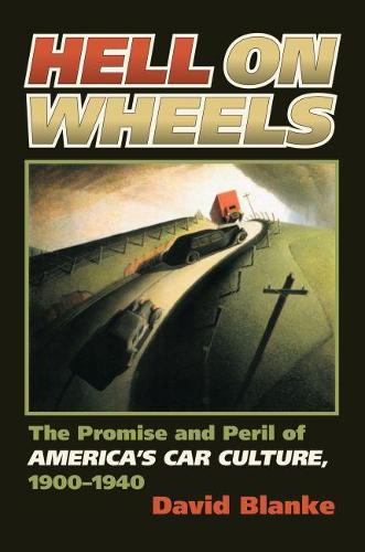 Hell on Wheels: The Promise and Peril of America's Car Culture, 1900-1940 - CultureAmerica (Hardback)