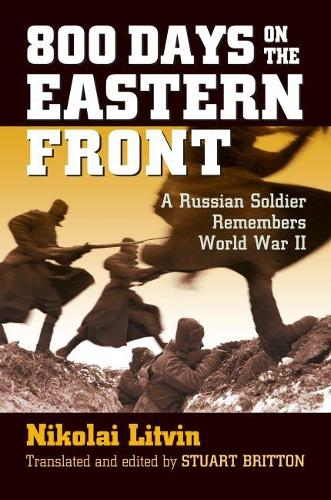 800 Days on the Eastern Front: A Russian Soldier Remembers World War II - Modern War Studies (Hardback)