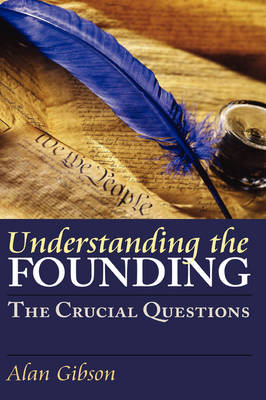 Understanding the Founding: The Crucial Questions - American Political Thought (Hardback)