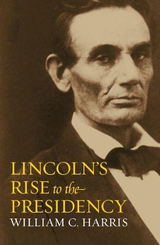 Lincoln's Rise to the Presidency (Hardback)