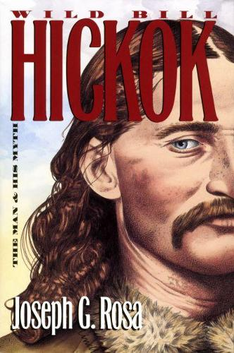 Wild Bill Hickok: The Man and His Myth (Paperback)