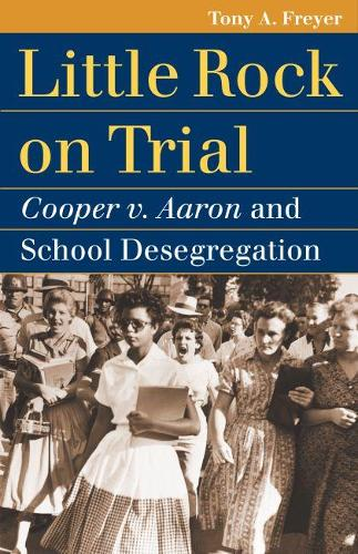 Little Rock on Trial: Cooper V. Aaron and School Desegregation - Landmark Law Cases and American Society (Paperback)