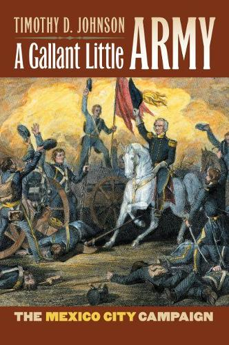 A Gallant Little Army: The Mexico City Campaign - Modern War Studies (Hardback)