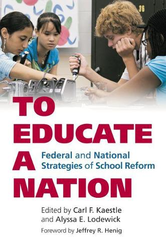 To Educate a Nation: Federal and National Strategies of School Reform - Studies in Government and Public Policy (Paperback)