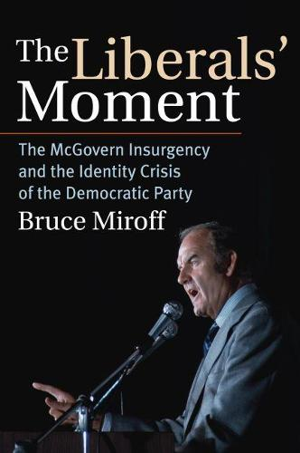 The Liberals' Moment: The McGovern Insurgency and the Identity Crisis of the Democratic Party (Hardback)