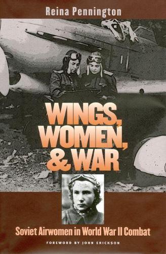 Wings, Women, and War: Soviet Airwomen in World War II Combat (Paperback)