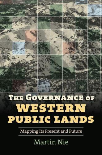 The Governance of Western Public Lands: Mapping Its Present and Future (Hardback)