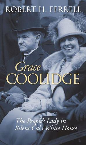 Grace Coolidge: The People's Lady in Silent Cal's White House (Hardback)
