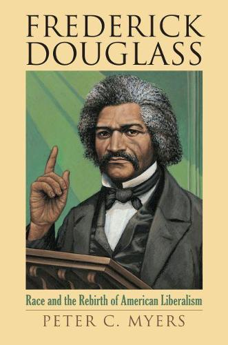 Frederick Douglass: Race and the Rebirth of American Liberalism - American Political Thought (Hardback)