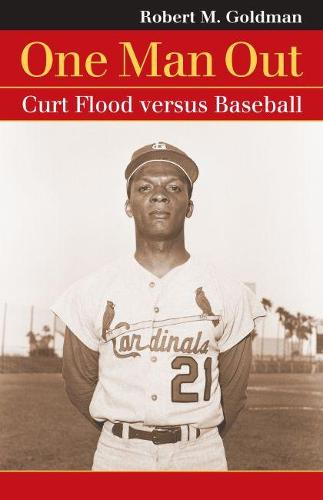 One Man Out: Curt Flood Versus Baseball - Landmark Law Cases and American Society (Paperback)