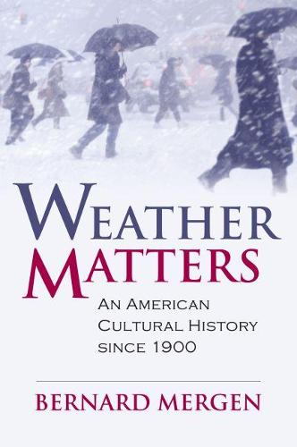 Weather Matters: An American Cultural History Since 1900 - CultureAmerica (Hardback)