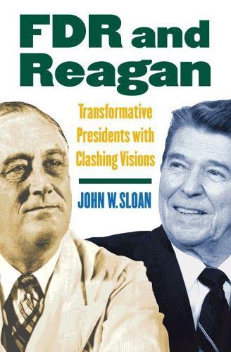 FDR and Reagan: Transformative Presidents with Clashing Visions (Hardback)