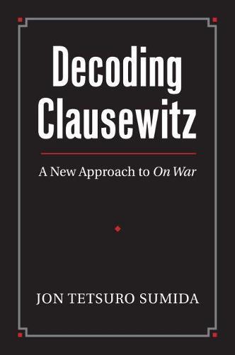 Decoding Clausewitz: A New Approach to `On War' - Modern War Studies (Hardback)