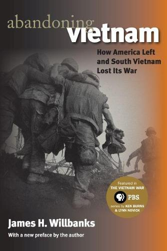 Abandoning Vietnam: How America Left and South Vietnam Lost Its War - Modern War Studies (Paperback)