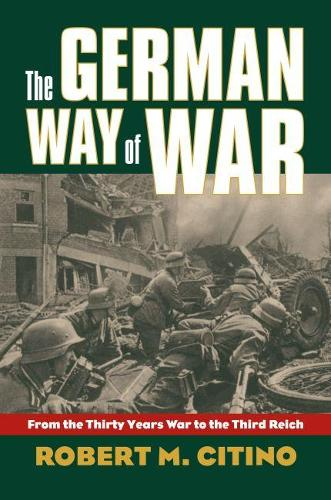 The German Way of War: From the Thirty Years War to the Third Reich - Modern War Studies (Paperback)