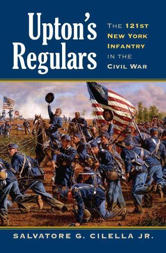 Upton's Regulars: The 121st New York Infantry in the Civil War - Modern War Studies (Hardback)