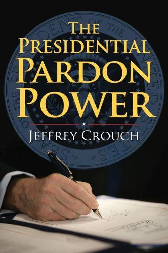 The Presidential Pardon Power (Hardback)