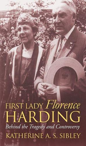 First Lady Florence Harding: Behind the Tragedy and Controversy - Modern First Ladies (Hardback)